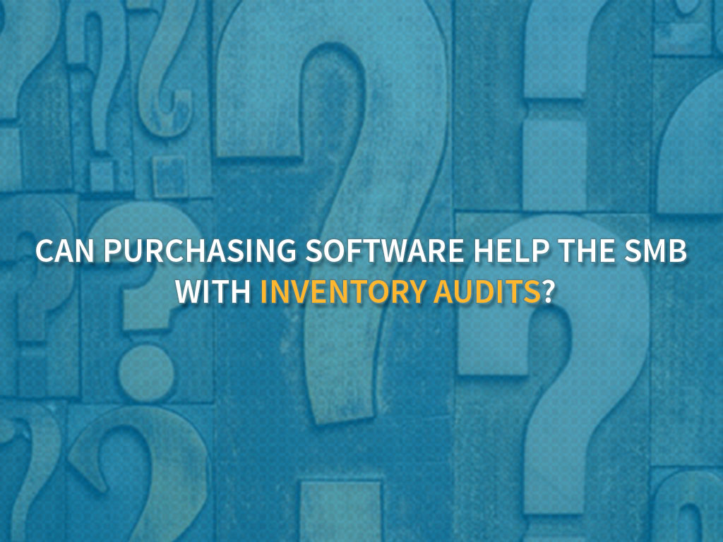 CAN PURCHASING SOFTWARE HELP THE SMB WITH INVENTORY AUDITS?