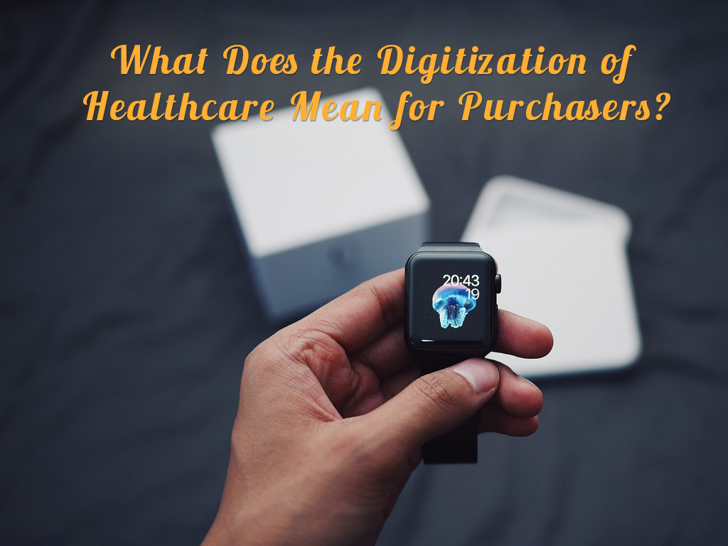 What Does the Digitization of Healthcare Mean for Purchasers?