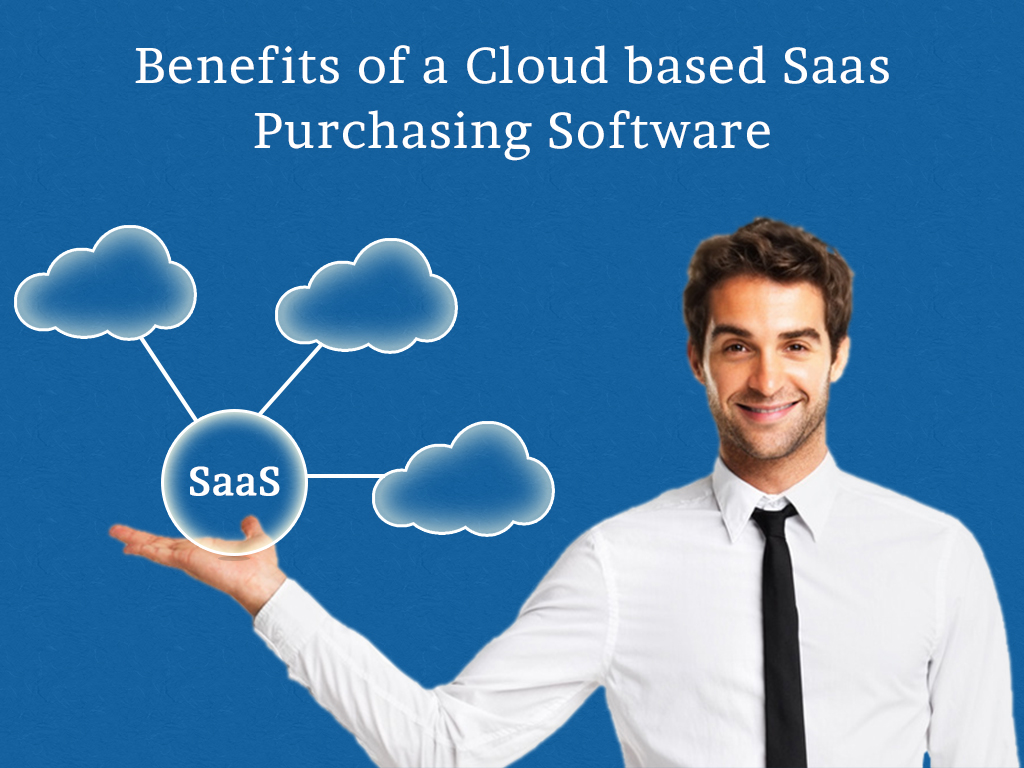 Benefits of a Cloud-based Saas Purchasing Software