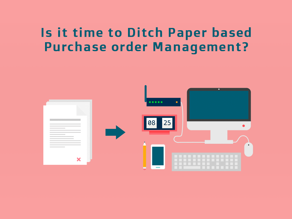 Is it Time to Ditch Paper Based Purchase Order Management?