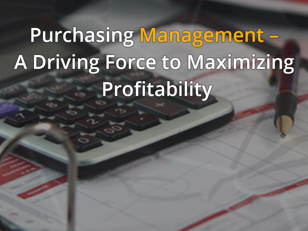 Purchasing Management – A Driving Force to Maximizing Profitability