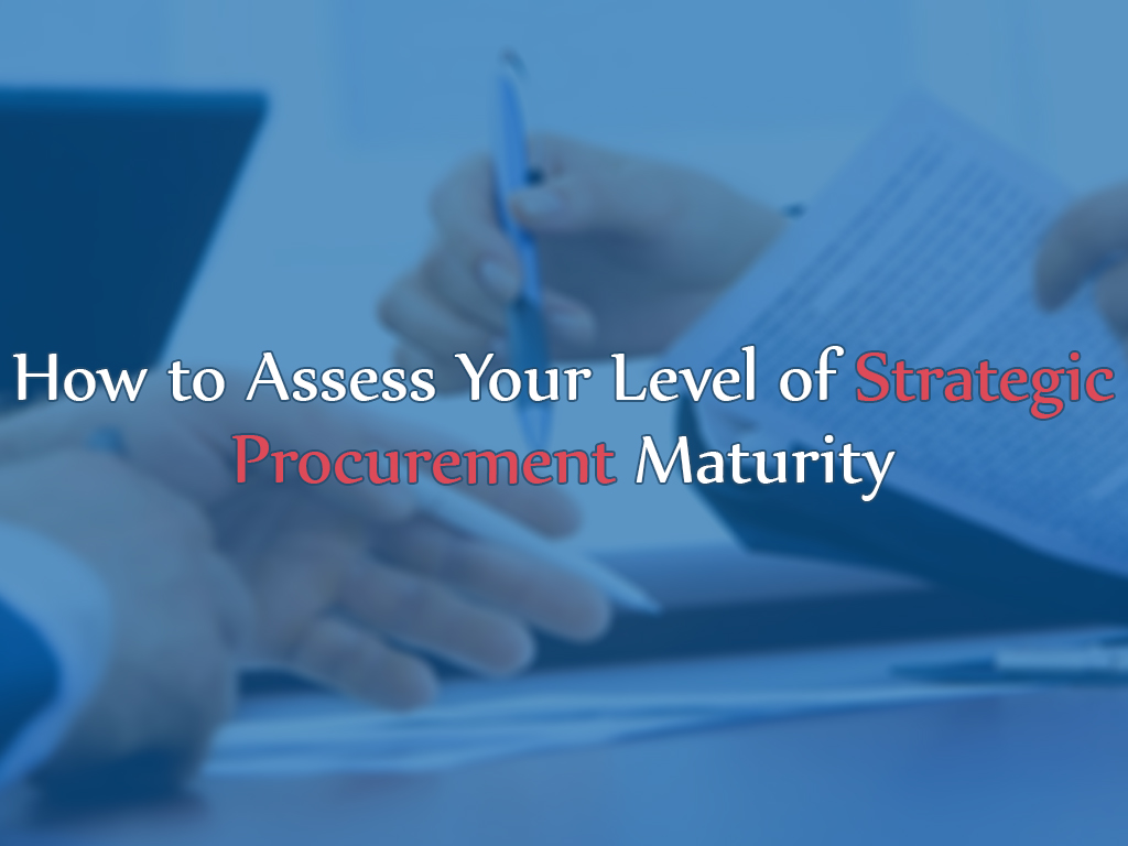 How to Assess Your Level of Strategic Procurement Maturity, Part 1
